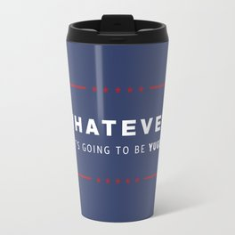 Whatever. It's going to be YUGE! Travel Mug
