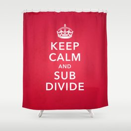 KEEP CALM AND SUBDIVIDE Shower Curtain