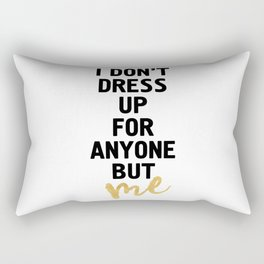 I DON'T DRESS UP FOR ANYONE BUT ME - life quote Rectangular Pillow