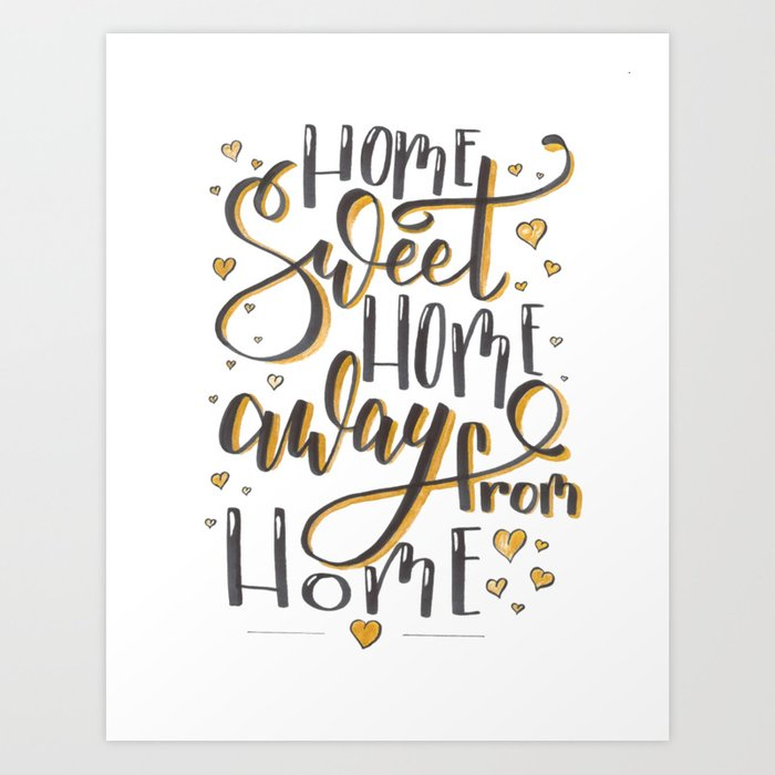 Home Sweet Home Away From Home Art Print By Gildthatlilyyo Society6