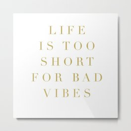 life is too short for bad vibes Metal Print