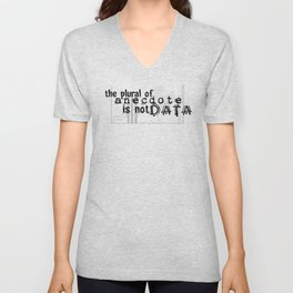 The Plural of Anecdote is NOT Data Unisex V-Neck