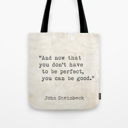 And now that you don't have to be perfect, you can be good. Steinbeck quote Tote Bag