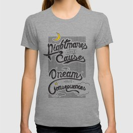Nightmares have Causes... Dreams have Consequences T-shirt