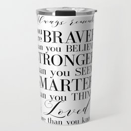 Inspirational Quote Winnie The Pooh Quote Print Typography Print Quote You Are The Braver Than You.. Travel Mug