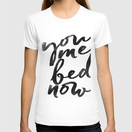 you me bed now T-shirt