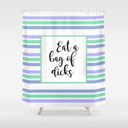 Eat A Bag Of Dicks Shower Curtain