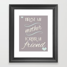 First my mother, forever my friend Framed Art Print