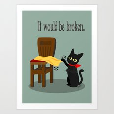 It would be broken... Art Print