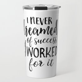 OFFICE WALL DECOR, I Never Dreamed Of Success I Worked For It,Motivational Quote,Office Sign,Home Of Travel Mug