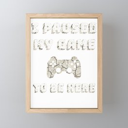 I Paused My Game To Be Here Gift Funny Gifts For Gamers Framed Mini Art Print