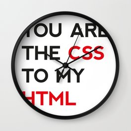 You are the CSS to my HTML Wall Clock