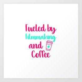 Fueled by Filmmaking and Coffee Filmmaker Production Gift Art Print