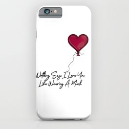Nothing Says I Love You Like Wearing A Mask Balloon iPhone Case
