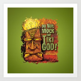 Do Not Mock The Tiki God! Art Print
