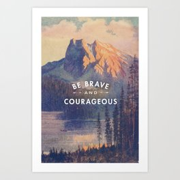 Be Brave and Courageous Art Print