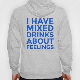 I HAVE MIXED DRINKS ABOUT FEELINGS (Blue) Hoody