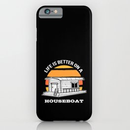 Life Is Better On A Houseboat Boating Captain Gift iPhone Case