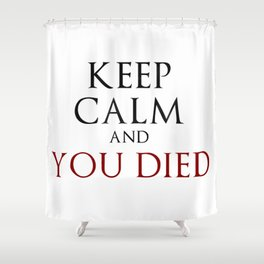 Keep Calm And You Died Shower Curtain