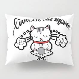Live in the Meow - Cat Yoga Pun Pillow Sham