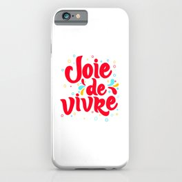 Joie de Vivre - exuberant enjoyment of life. iPhone Case