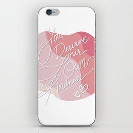 You Deserve Your Own Kindness - Love yourself - Self Love Warrior - mydoodlesateme iPhone Skin