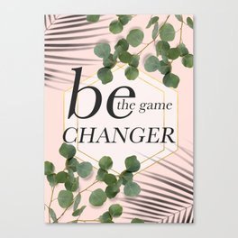 Be the game changer quote typography poster Canvas Print