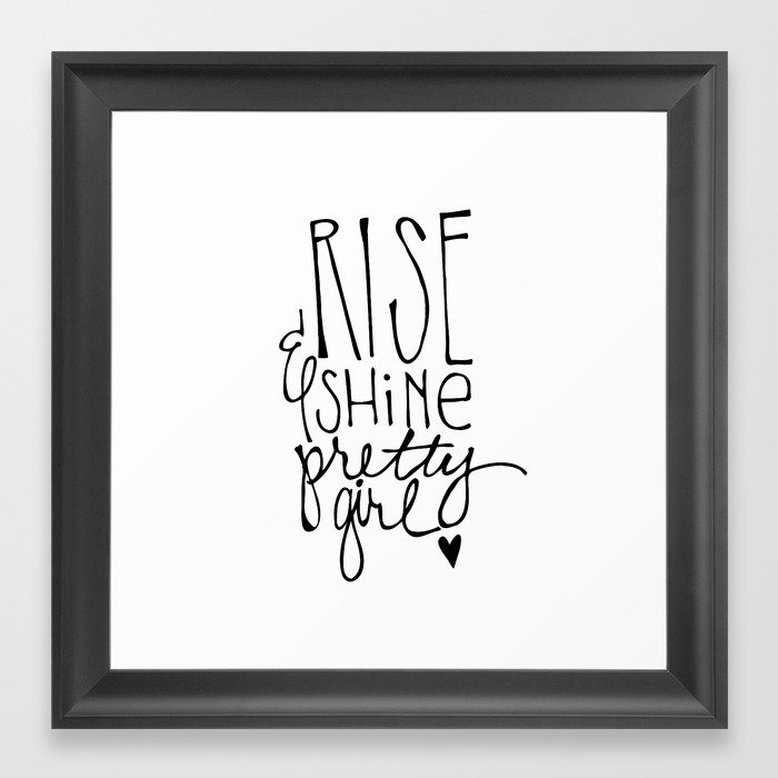 Rise shine pretty girl by jessica kirkland framed art print by pnpflowers society6