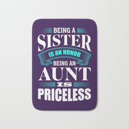 BEING A SISTER IS AN HONOR, BEING AN AUNT IS PRICELESS Bath Mat