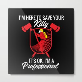 I'm here to save your kitty Metal Print