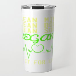"""Are you a vegan? A perfect t-shirt design for you """"Clean Mind, Clean Body, Clean Soul, Vegan"""" Travel Mug"""