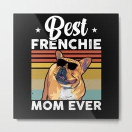 Best Frenchie Mom Ever French Bulldog Metal Print