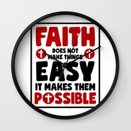 Faith, it does not make things easier, it makes them possible Wall Clock