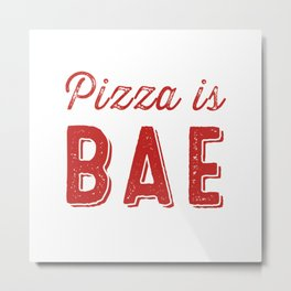 Pizza is BAE Metal Print