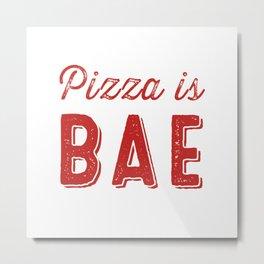 Pizza is BAE Metal Print