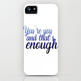 You're you and that's enough iPhone Case