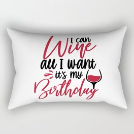 I can wine all I want it's my birthday Rectangular Pillow