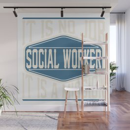 Social Worker  - It Is No Job, It Is A Mission Wall Mural