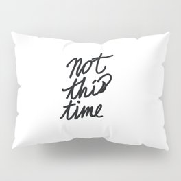 Not This Time Pillow Sham