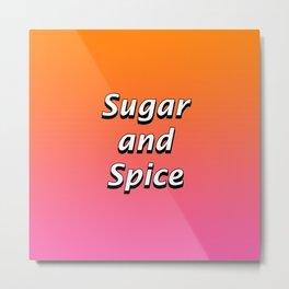 Sugar and Spice Metal Print