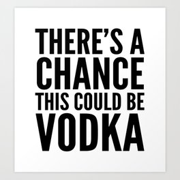 THERE'S A CHANCE THIS COULD BE VODKA MUG Art Print