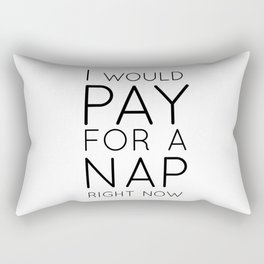 I would pay for a nap right now Rectangular Pillow