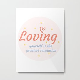 Loving yourself is the greatest revolution Metal Print