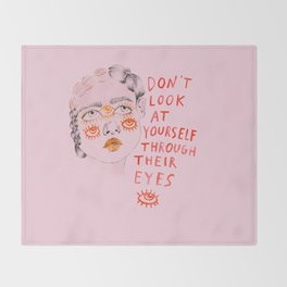 Don't look at yourself through their eyes Throw Blanket