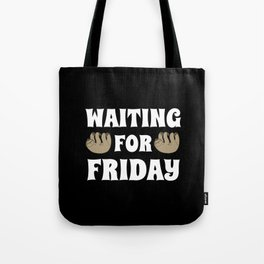 Waiting for Friday gift weekend Sloth Tote Bag