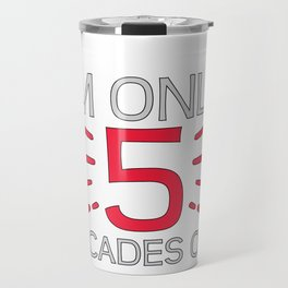 50th BirthdayGIft Only 5 Decades Old Fun Birthday Travel Mug