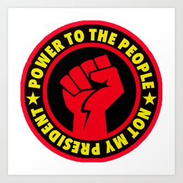 Power to the People - Not My President Art Print