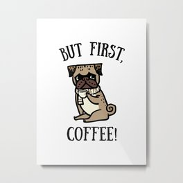 But First, Coffee! Metal Print