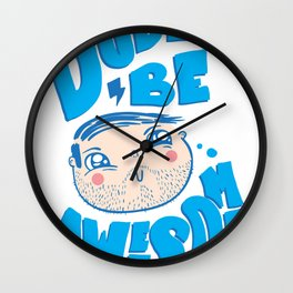 Dude Be Awesome Wall Clock