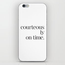 Courteously On Time iPhone Skin